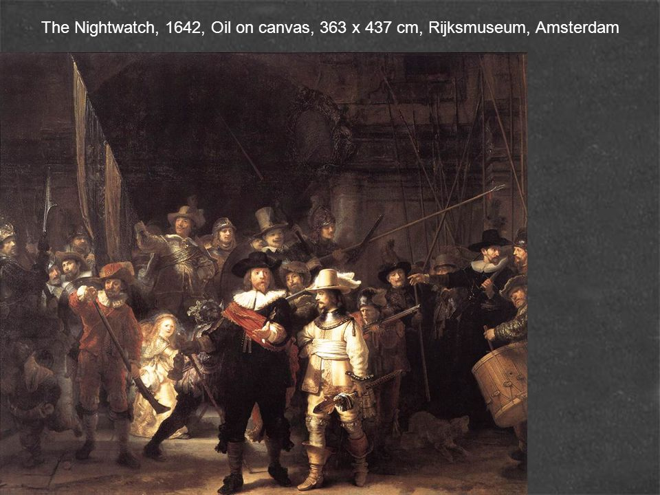 The Nightwatch, 1642, Oil on canvas, 363 x 437 cm, Rijksmuseum, Amsterdam