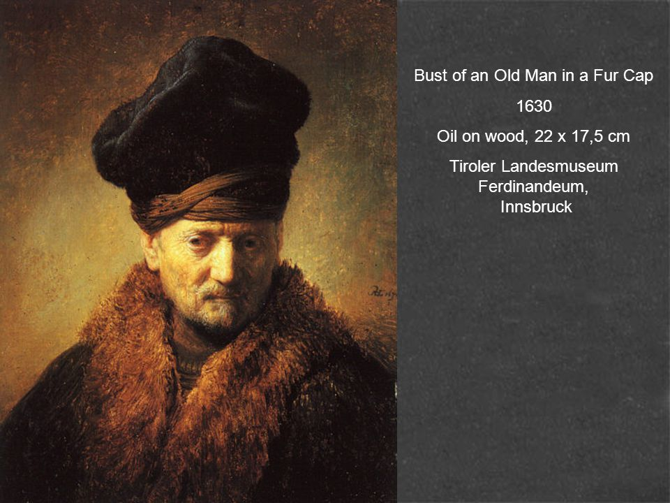Bust of an Old Man in a Fur Cap 1630 Oil on wood, 22 x 17,5 cm