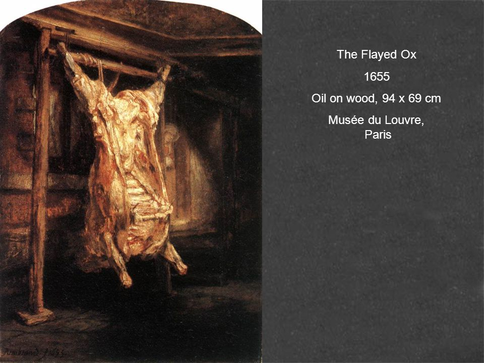 The Flayed Ox 1655 Oil on wood, 94 x 69 cm Musée du Louvre, Paris