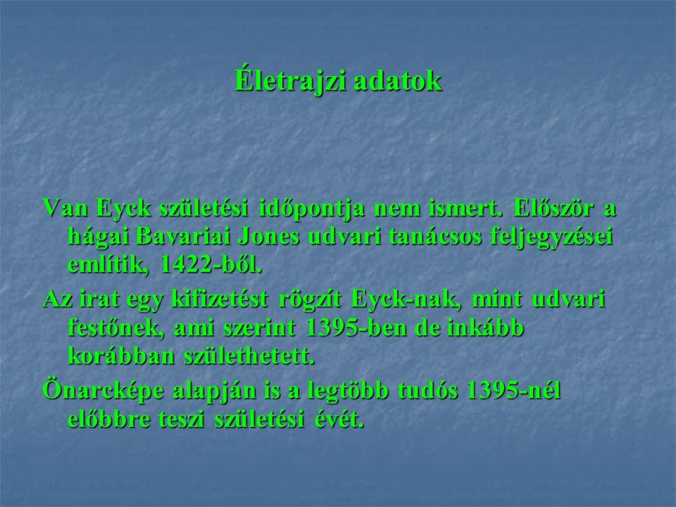 Életrajzi adatok Van Eyck születési időpontja nem ismert. Először a hágai Bavariai Jones udvari tanácsos feljegyzései említik, 1422-ből.