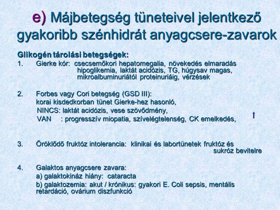 e) Májbetegség tüneteivel jelentkező gyakoribb szénhidrát anyagcsere-zavarok
