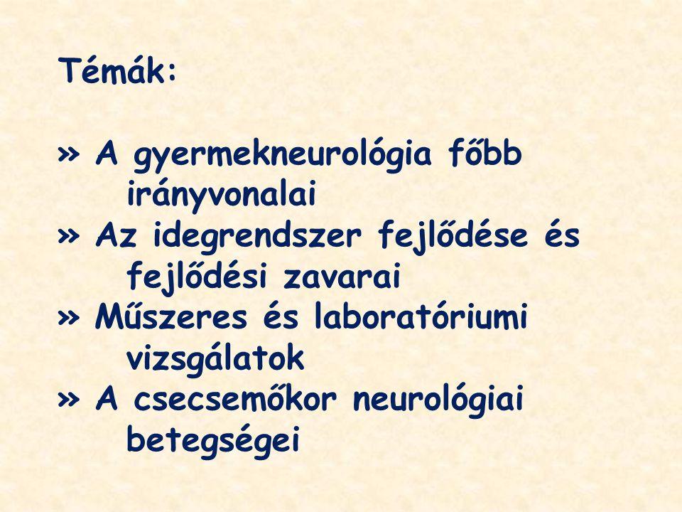 Témák: » A gyermekneurológia főbb irányvonalai. » Az idegrendszer fejlődése és fejlődési zavarai.
