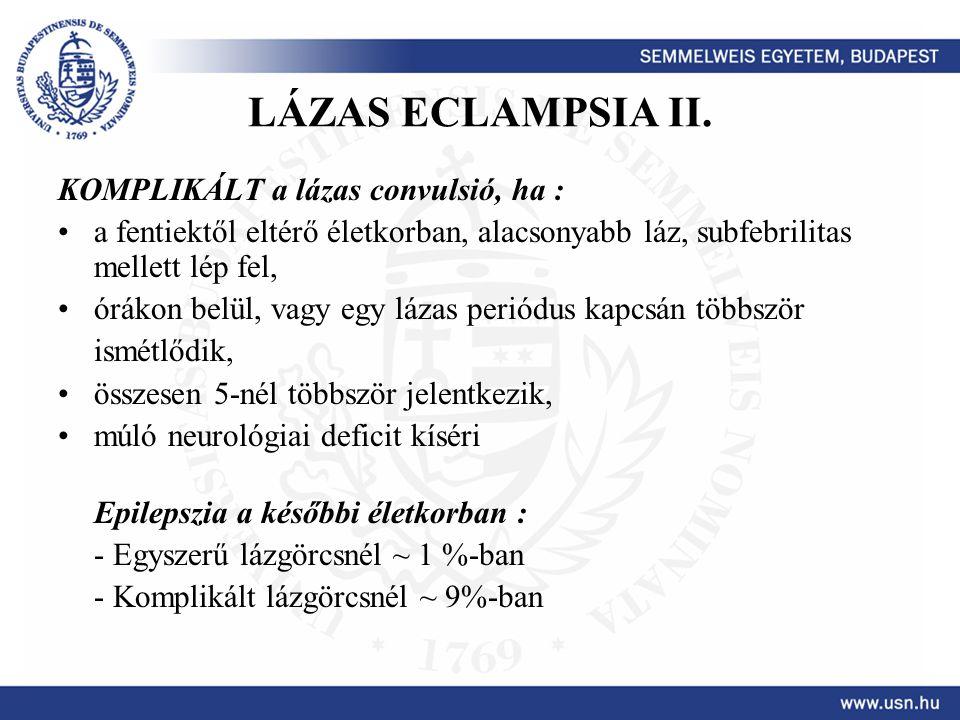 LÁZAS ECLAMPSIA II. KOMPLIKÁLT a lázas convulsió, ha :