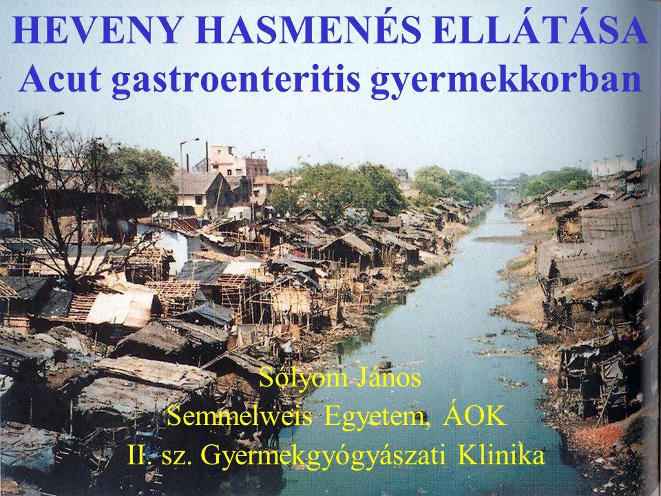 HEVENY HASMENÉS ELLÁTÁSA Acut gastroenteritis gyermekkorban