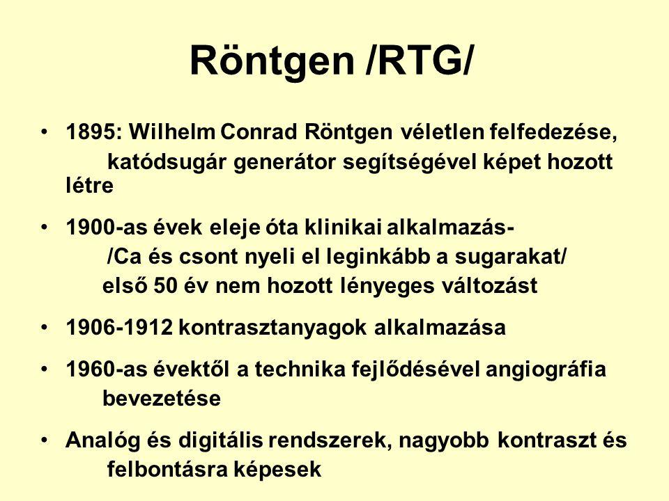 Röntgen /RTG/ 1895: Wilhelm Conrad Röntgen véletlen felfedezése,