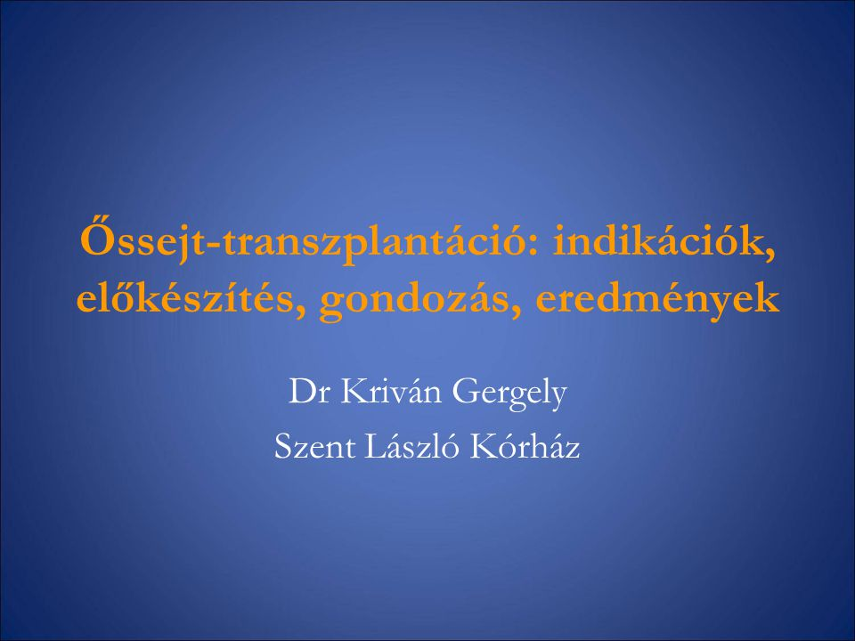 Őssejt-transzplantáció: indikációk, előkészítés, gondozás, eredmények