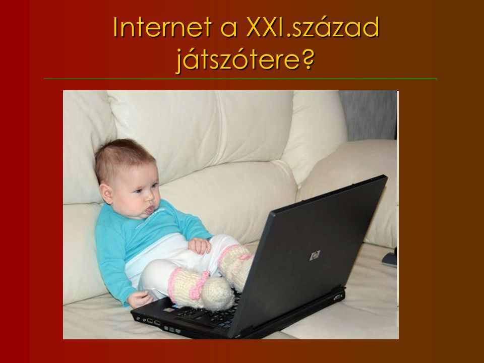 Internet a XXI.század játszótere