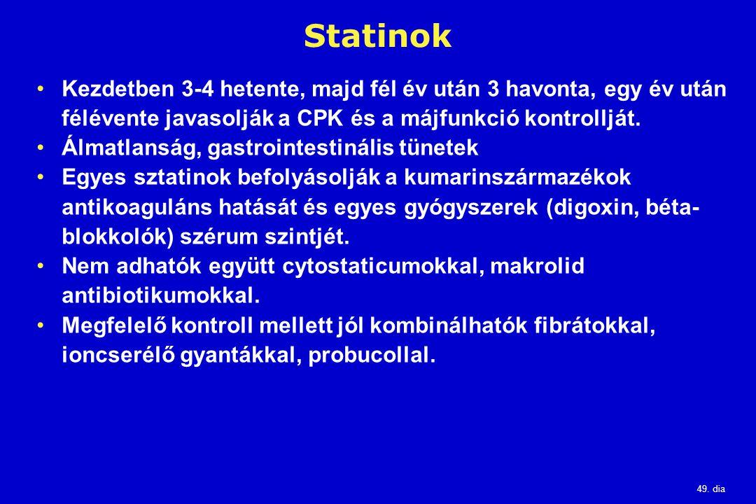 Statinok Kezdetben 3-4 hetente, majd fél év után 3 havonta, egy év után félévente javasolják a CPK és a májfunkció kontrollját.