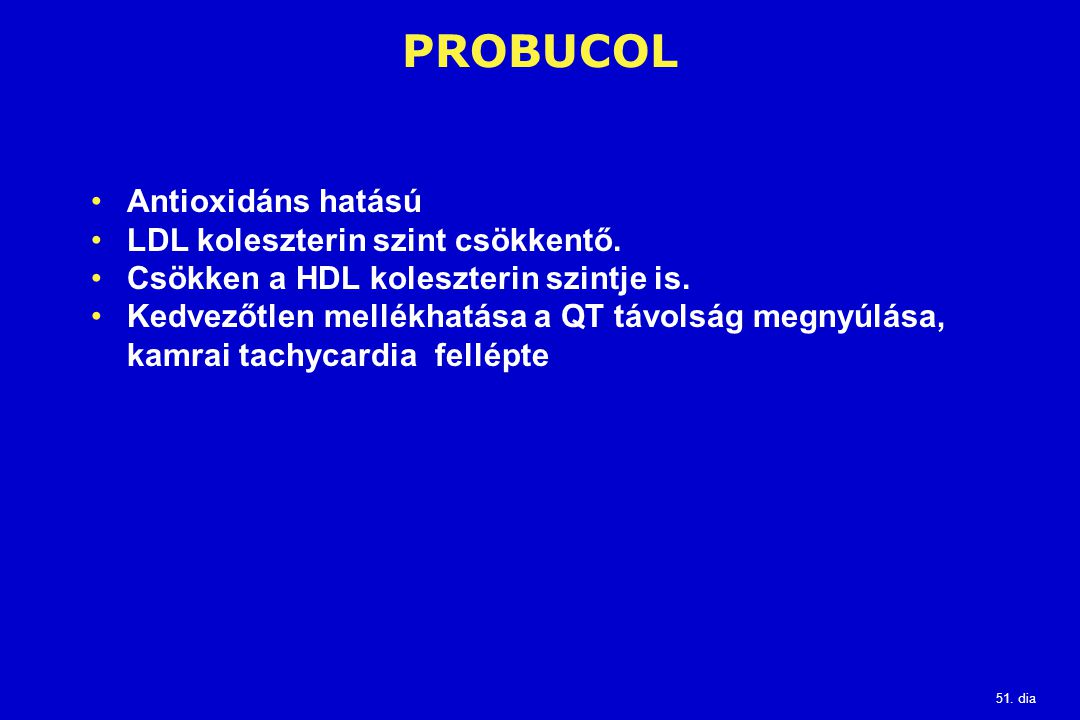 PROBUCOL Antioxidáns hatású LDL koleszterin szint csökkentő.