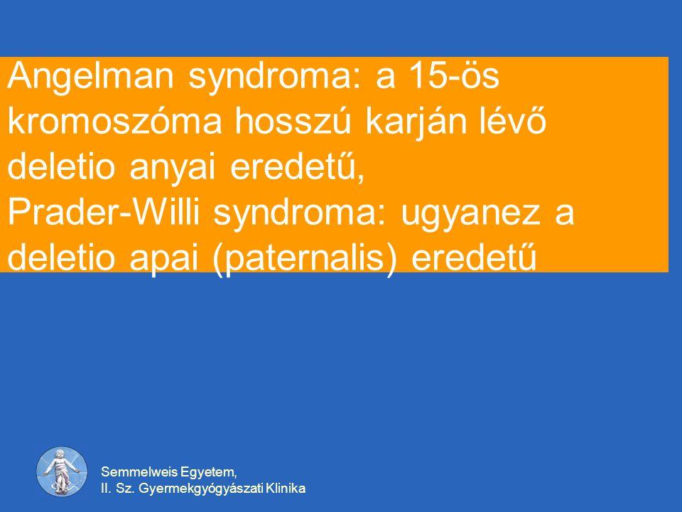 Angelman syndroma: a 15-ös kromoszóma hosszú karján lévő deletio anyai eredetű, Prader-Willi syndroma: ugyanez a deletio apai (paternalis) eredetű