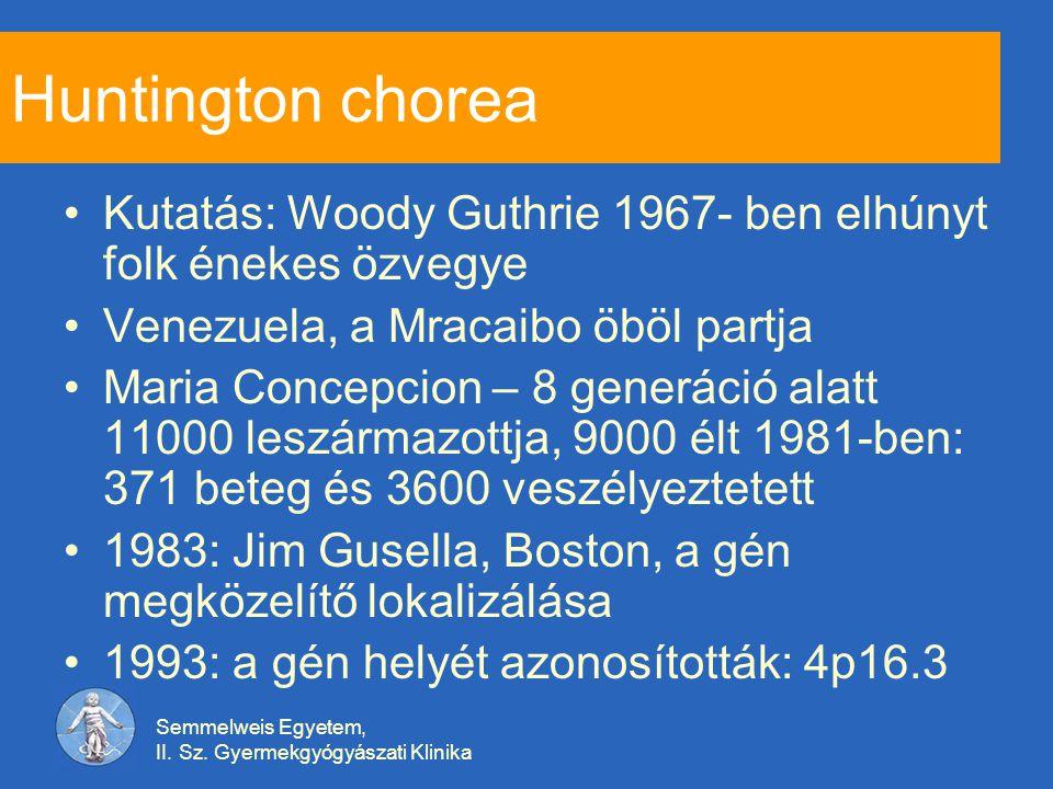 Huntington chorea Kutatás: Woody Guthrie 1967- ben elhúnyt folk énekes özvegye. Venezuela, a Mracaibo öböl partja.