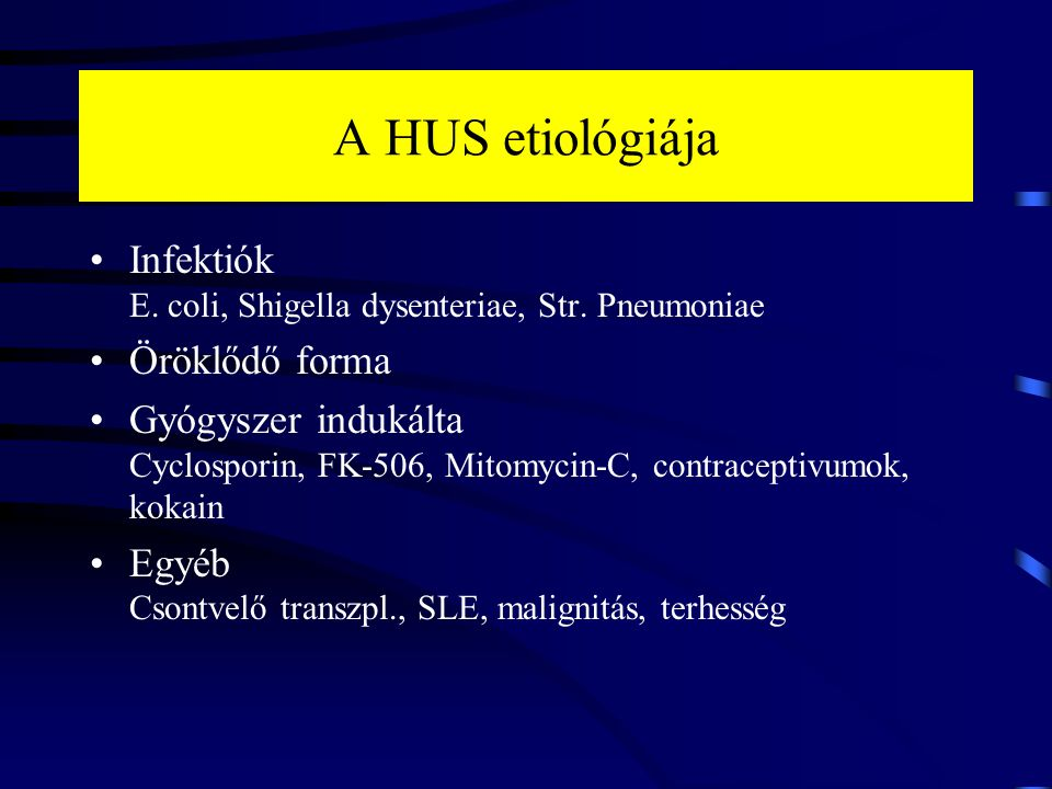 A HUS etiológiája Infektiók E. coli, Shigella dysenteriae, Str. Pneumoniae. Öröklődő forma.