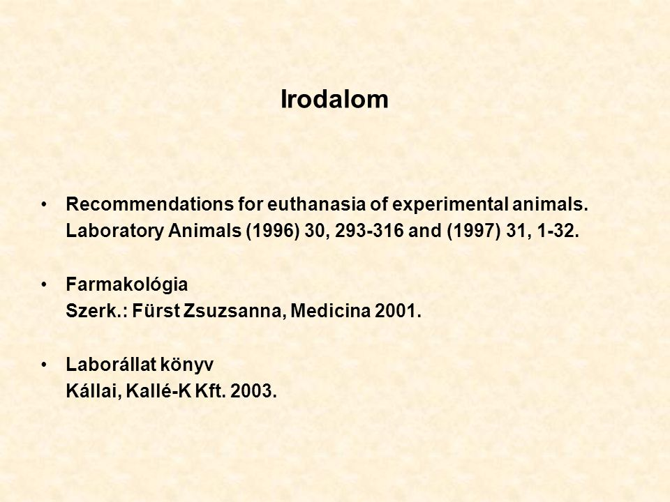 Irodalom Recommendations for euthanasia of experimental animals.