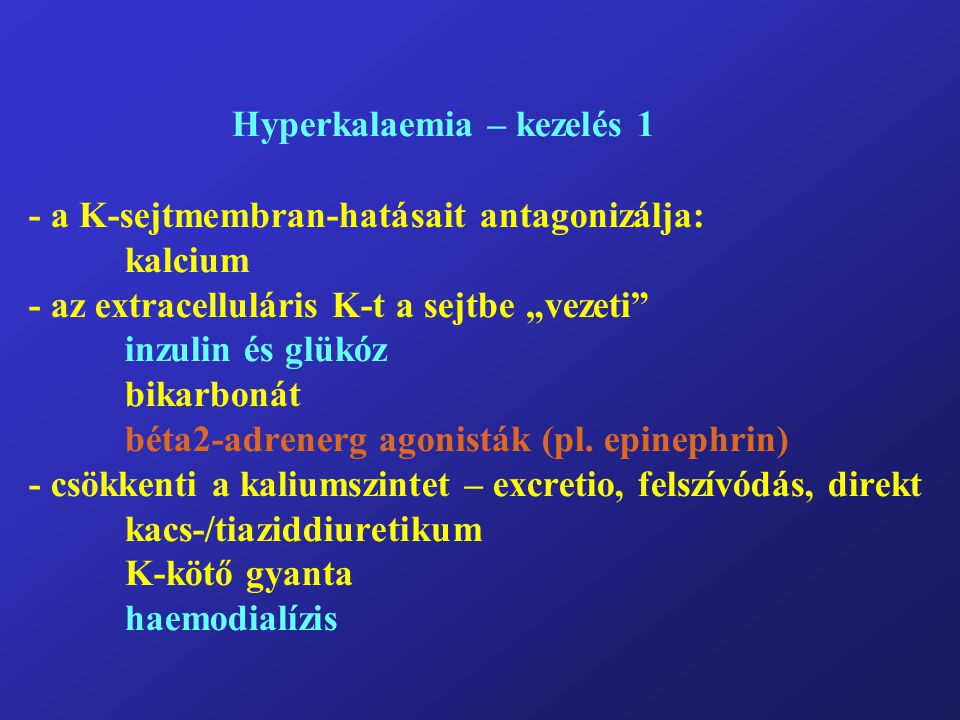 Hyperkalaemia – kezelés 1 - a K-sejtmembran-hatásait antagonizálja: