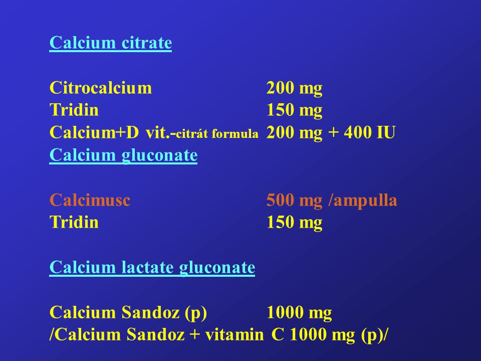 Calcium citrate Citrocalcium 200 mg. Tridin 150 mg. Calcium+D vit.-citrát formula 200 mg + 400 IU.