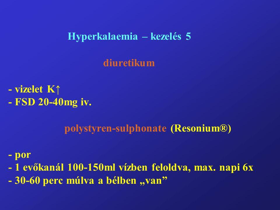 Hyperkalaemia – kezelés 5. diuretikum - vizelet K↑ - FSD 20-40mg iv