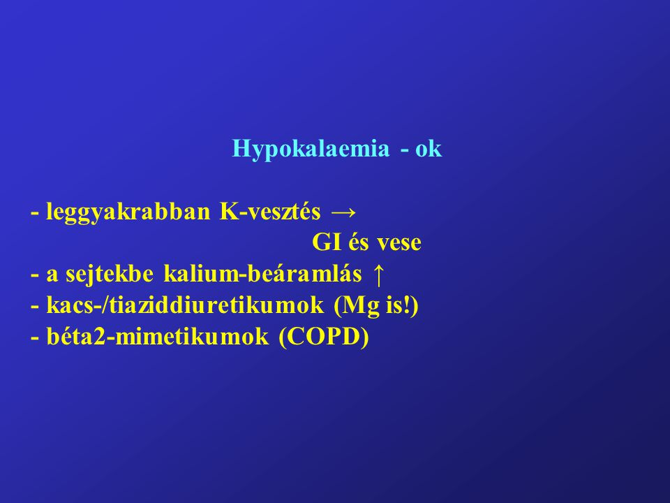 Hypokalaemia - ok - leggyakrabban K-vesztés →