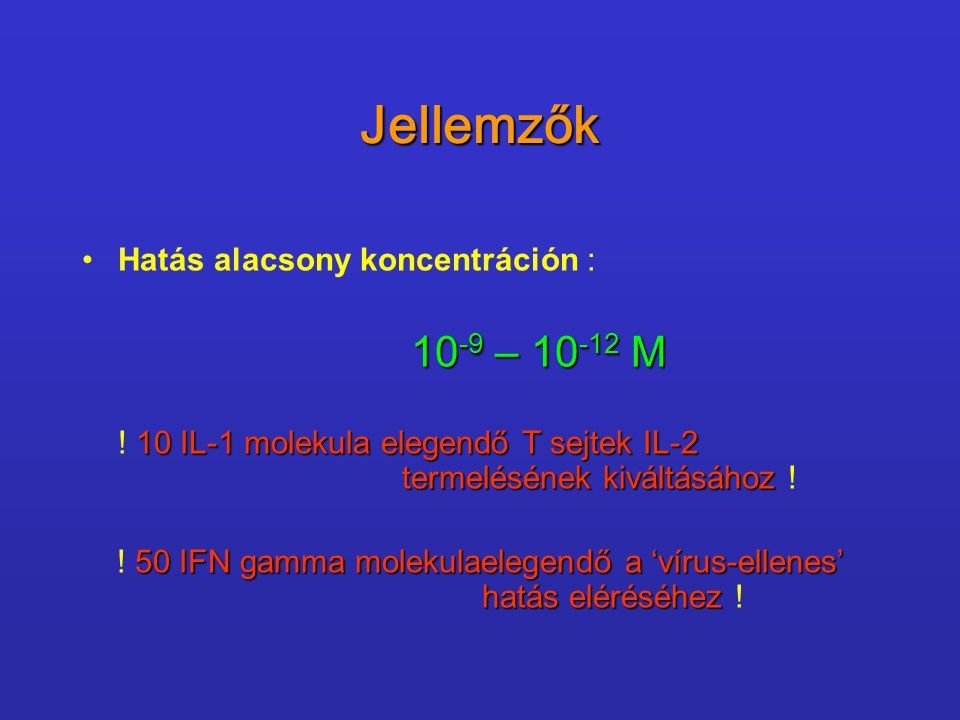 Jellemzők Hatás alacsony koncentráción : 10-9 – 10-12 M