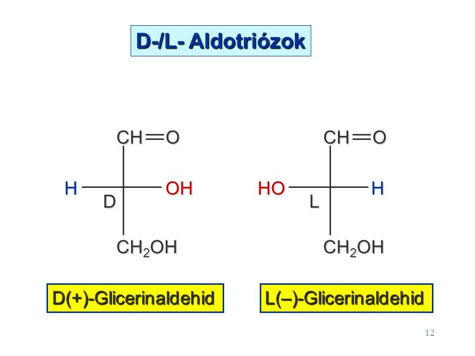 D-/L- Aldotriózok CH O CH2OH H OH D CH O CH2OH H HO L