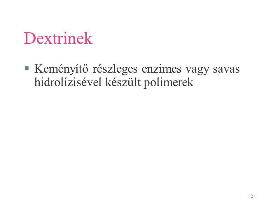 Dextrinek Keményítő részleges enzimes vagy savas hidrolízisével készült polimerek