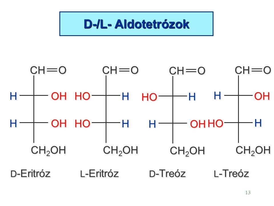 D-/L- Aldotetrózok CH O CH2OH H OH CH O CH2OH HO H CH O CH2OH H HO OH