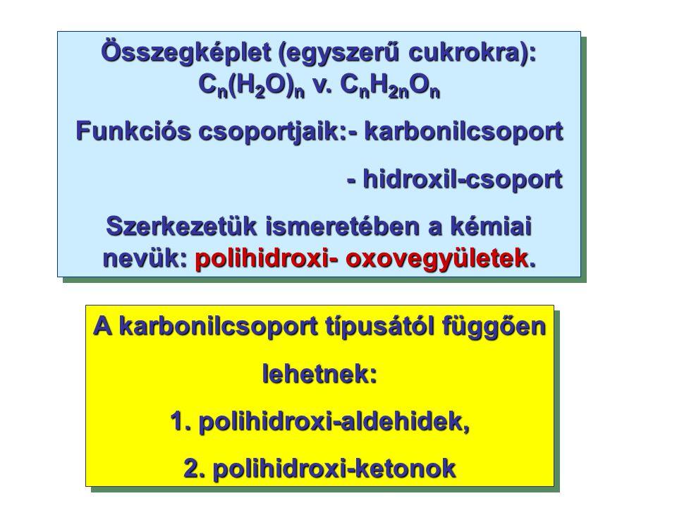 Összegképlet (egyszerű cukrokra): Cn(H2O)n v. CnH2nOn