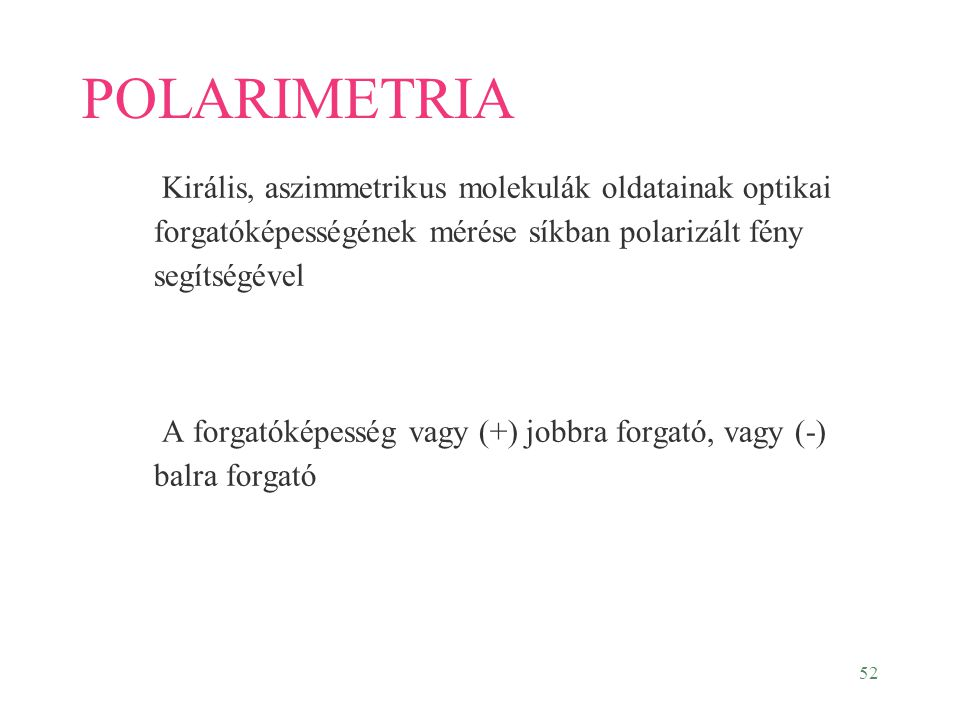 POLARIMETRIA Királis, aszimmetrikus molekulák oldatainak optikai forgatóképességének mérése síkban polarizált fény segítségével.