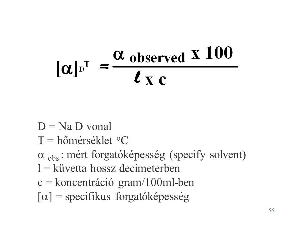 D = Na D vonal T = hőmérséklet oC. a obs : mért forgatóképesség (specify solvent) l = küvetta hossz decimeterben.