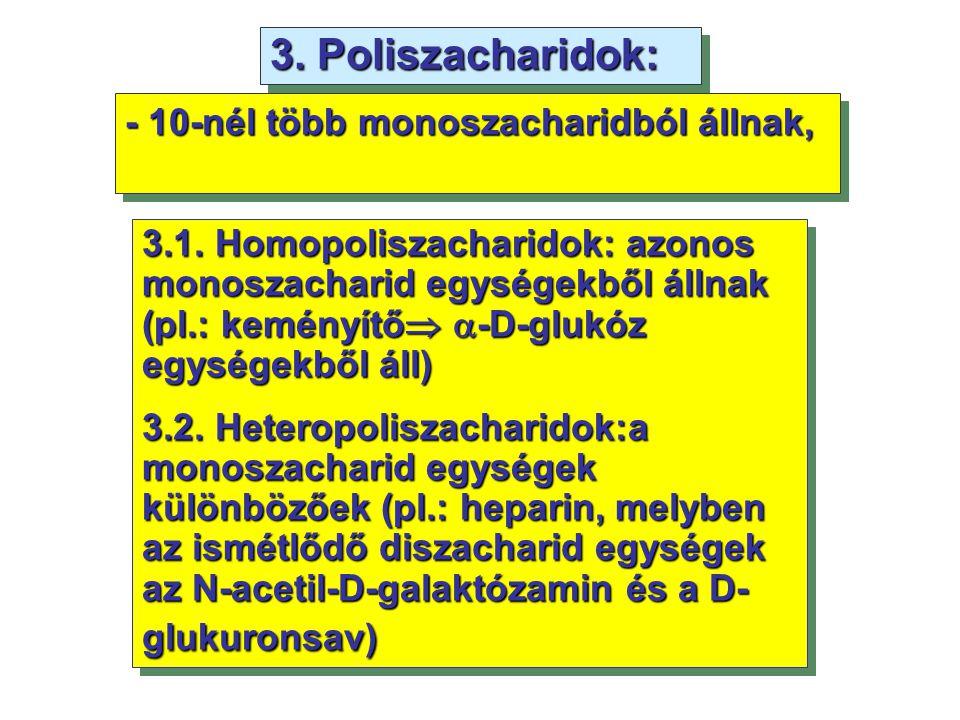 3. Poliszacharidok: - 10-nél több monoszacharidból állnak,