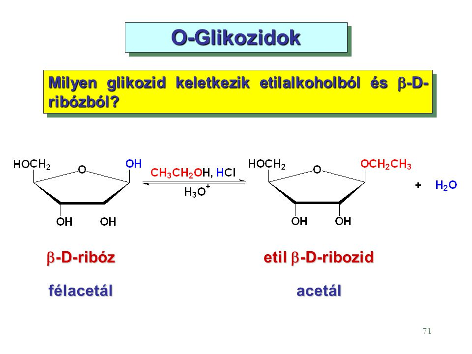 O-Glikozidok Milyen glikozid keletkezik etilalkoholból és b-D-ribózból b-D-ribóz. etil b-D-ribozid.