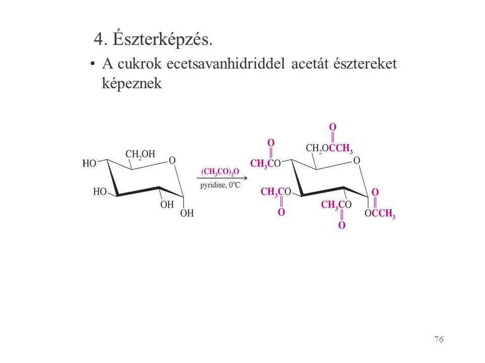 4. Észterképzés. A cukrok ecetsavanhidriddel acetát észtereket képeznek
