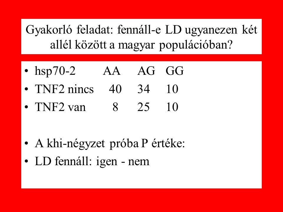 Gyakorló feladat: fennáll-e LD ugyanezen két allél között a magyar populációban