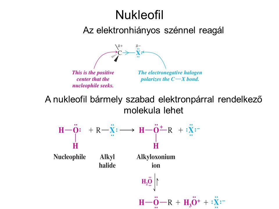 Nukleofil Az elektronhiányos szénnel reagál