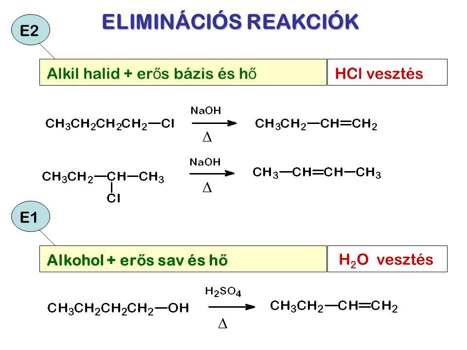 ELIMINÁCIÓS REAKCIÓK E2 Alkil halid + erős bázis és hő HCl vesztés D D