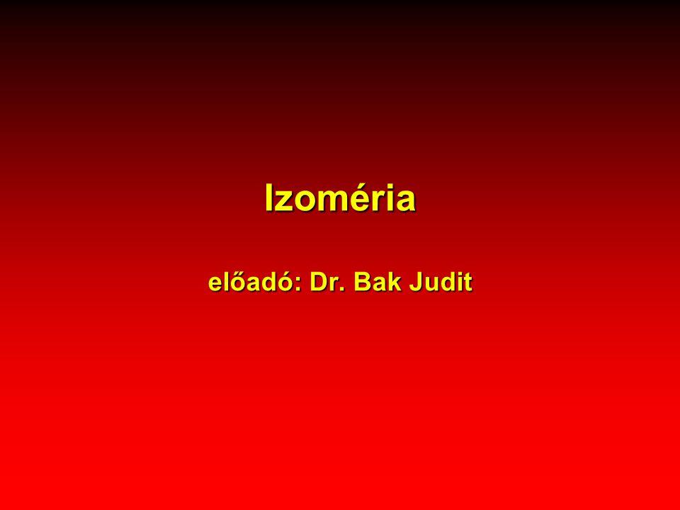 Izoméria előadó: Dr. Bak Judit