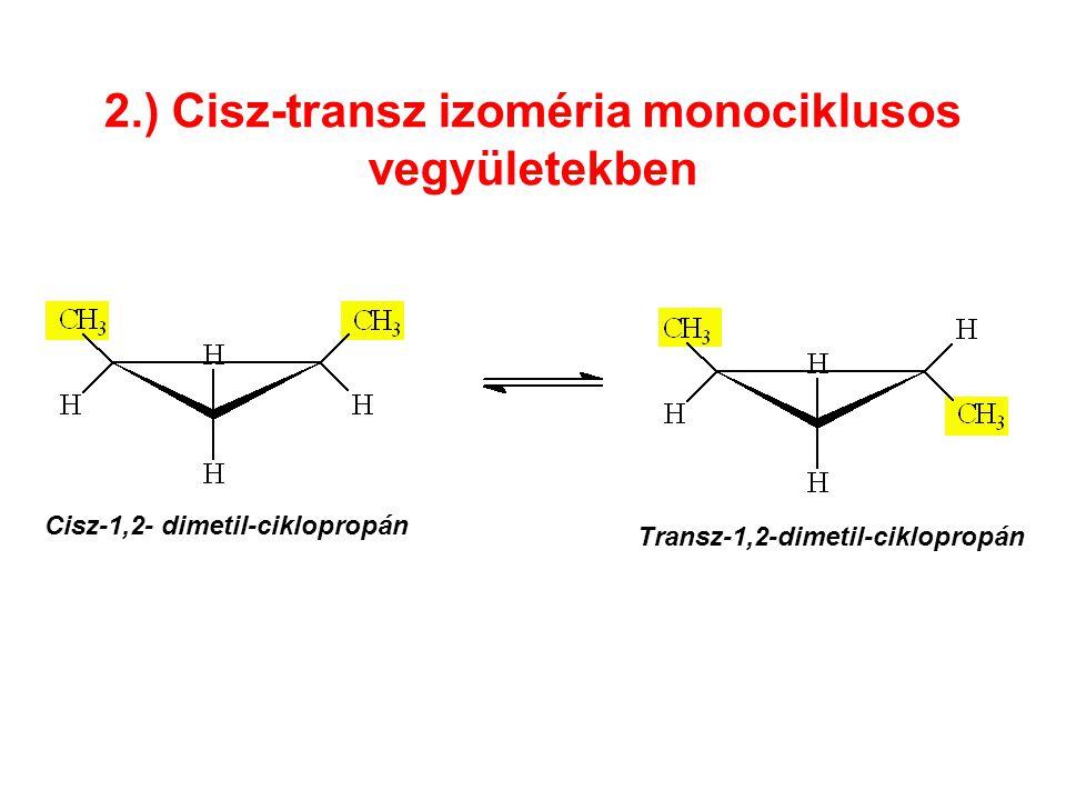 2.) Cisz-transz izoméria monociklusos vegyületekben