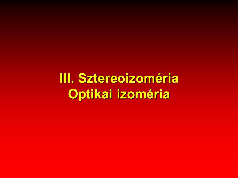 III. Sztereoizoméria Optikai izoméria