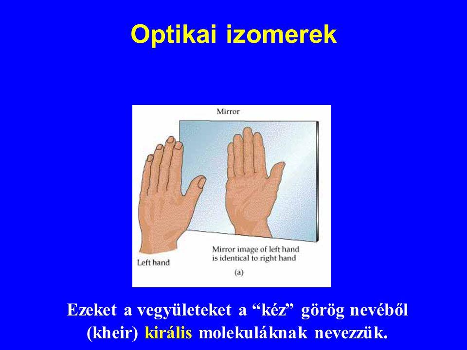Optikai izomerek Ezeket a vegyületeket a kéz görög nevéből (kheir) királis molekuláknak nevezzük.