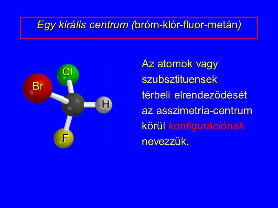 Egy királis centrum (bróm-klór-fluor-metán)