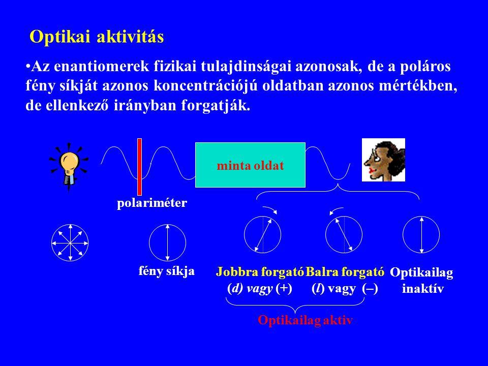 Optikai aktivitás Az enantiomerek fizikai tulajdinságai azonosak, de a poláros. fény síkját azonos koncentrációjú oldatban azonos mértékben,