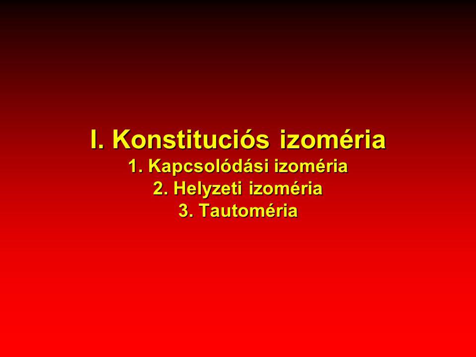 I. Konstituciós izoméria 1. Kapcsolódási izoméria 2