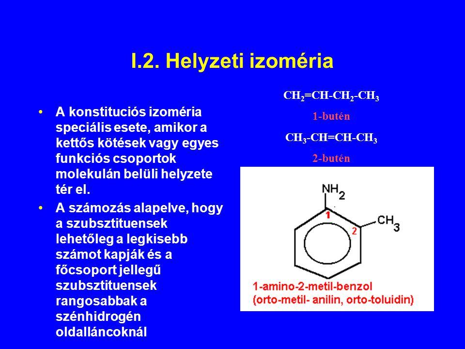 I.2. Helyzeti izoméria CH2=CH-CH2-CH3. 1-butén. CH3-CH=CH-CH3. 2-butén.