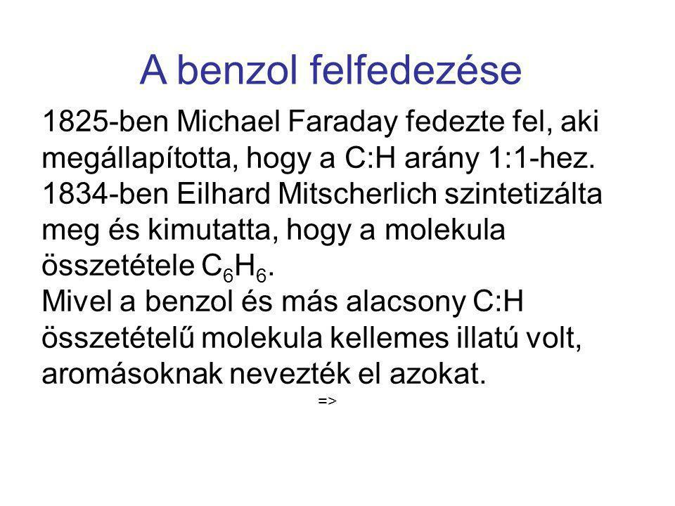 A benzol felfedezése 1825-ben Michael Faraday fedezte fel, aki megállapította, hogy a C:H arány 1:1-hez.