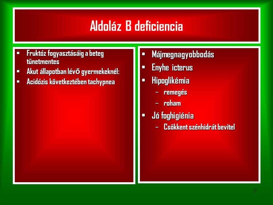 Aldoláz B deficiencia Májmegnagyobbodás Enyhe icterus Hipoglikémia