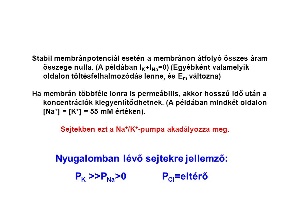 Nyugalomban lévő sejtekre jellemző: PK >>PNa>0 PCl=eltérő