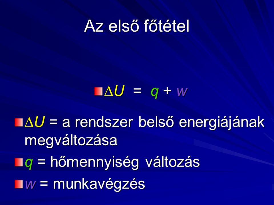 Az első főtétel U = q + w. U = a rendszer belső energiájának megváltozása. q = hőmennyiség változás.