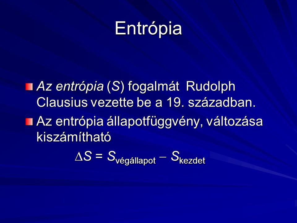 Entrópia Az entrópia (S) fogalmát Rudolph Clausius vezette be a 19. században. Az entrópia állapotfüggvény, változása kiszámítható.