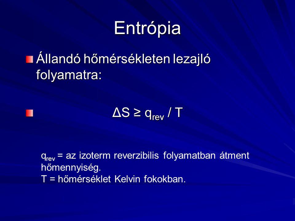 Entrópia Állandó hőmérsékleten lezajló folyamatra: ΔS ≥ qrev / T