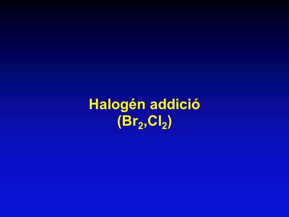 Halogén addició (Br2,Cl2)