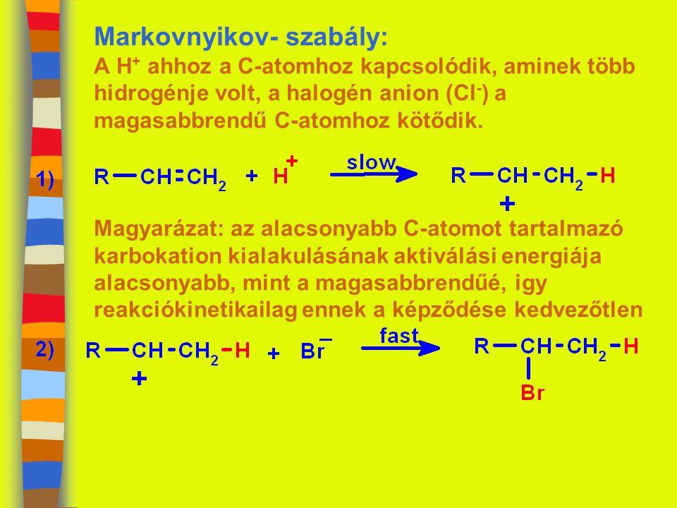 Markovnyikov- szabály: A H+ ahhoz a C-atomhoz kapcsolódik, aminek több hidrogénje volt, a halogén anion (Cl-) a magasabbrendű C-atomhoz kötődik.